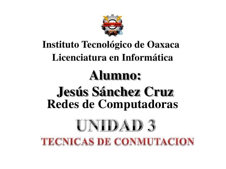 Instituto Tecnológico de Oaxaca<br />Licenciatura en Informática<br />Alumno:Jesús Sánchez Cruz<br />Redes de Computadoras...