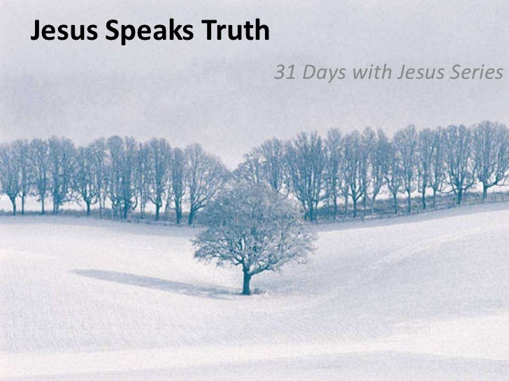 Jesus Speaks Truth                     31 Days with Jesus Series