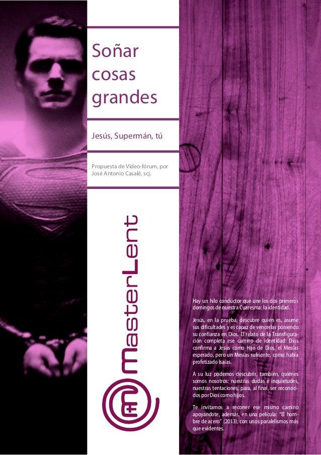 Soñar cosas grandes Jesús, Supermán, tú  Propuesta de Video-fórum, por José Antonio Casalé, scj.  Hay un hilo conductor qu...