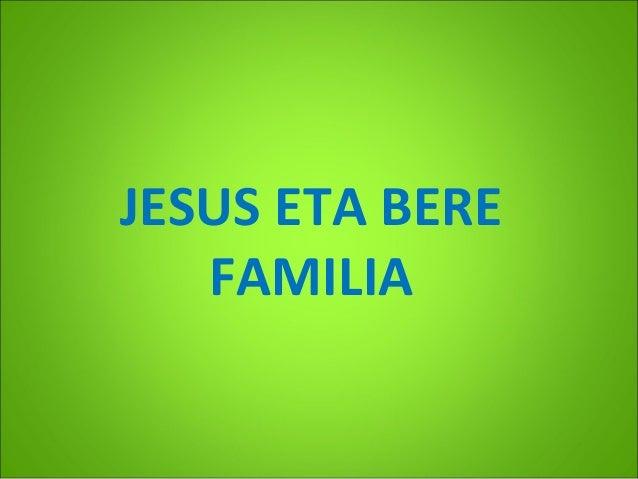 JESUS ETA BERE FAMILIA