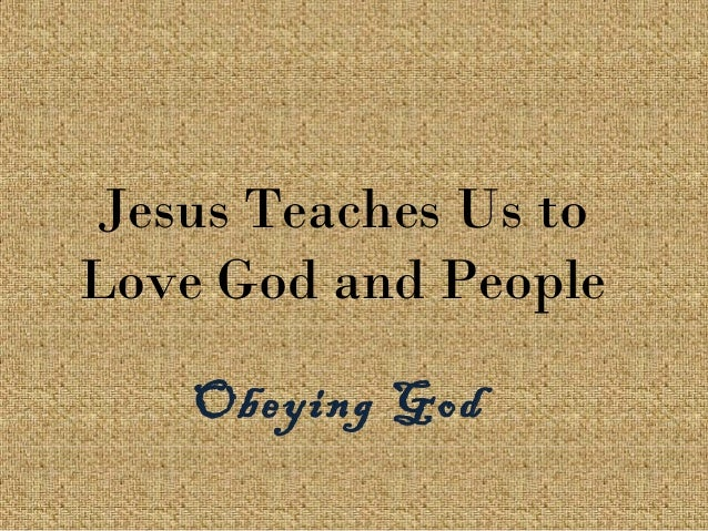 Jesus Teaches Us to Love God and People Obeying God