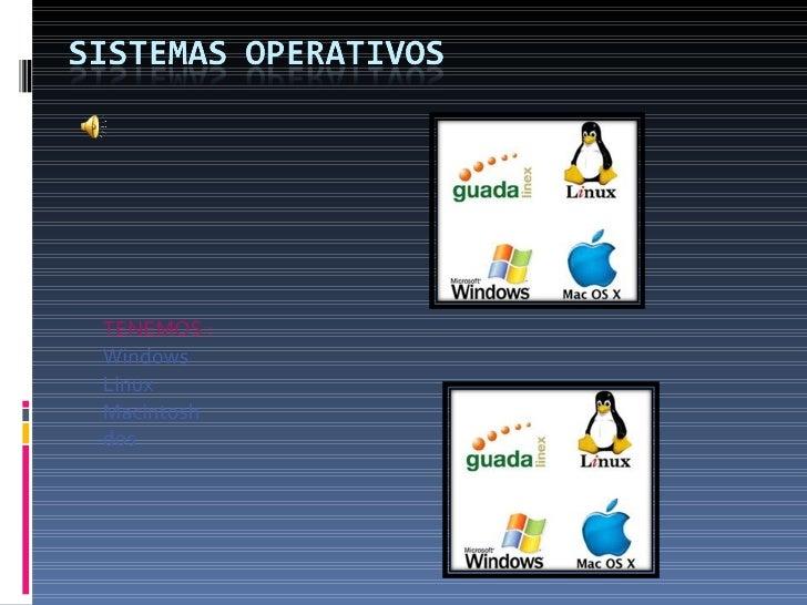 TENEMOS : Windows Linux Macintosh dos