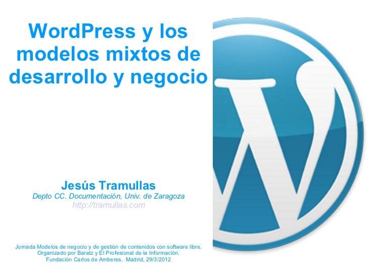 WordPress y los modelos mixtos dedesarrollo y negocio                 Jesús Tramullas      Depto CC. Documentación, Univ. ...