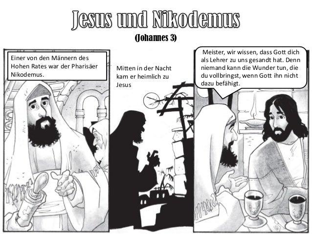 (Johannes 3) Einer von den Männern des Hohen Rates war der Pharisäer Nikodemus. Mitten in der Nacht kam er heimlich zu Jes...