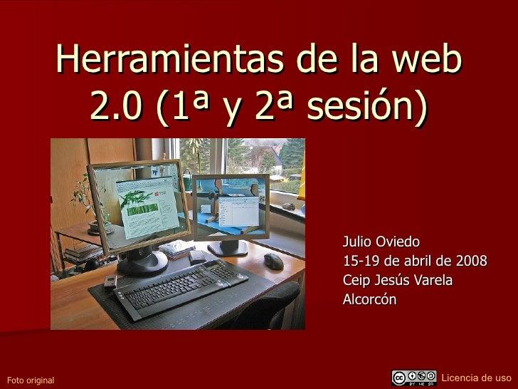 Herramientas de la web                  2.0 (1ª y 2ª sesión)                                  Julio Oviedo                ...