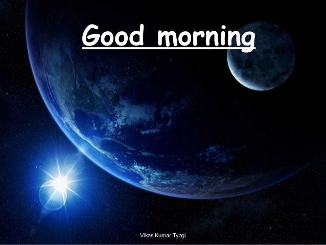 Good morning Vikas Kumar Tyagi