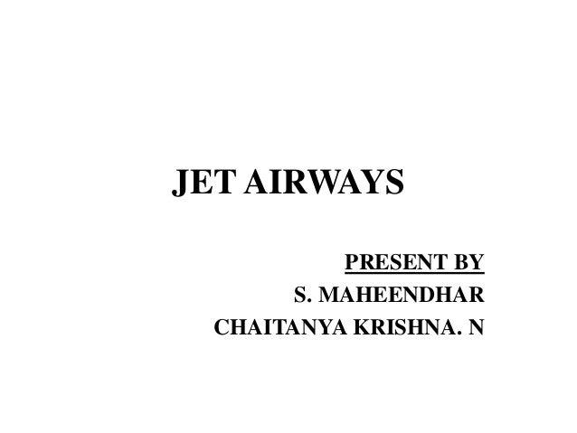 JET AIRWAYS PRESENT BY S. MAHEENDHAR CHAITANYA KRISHNA. N