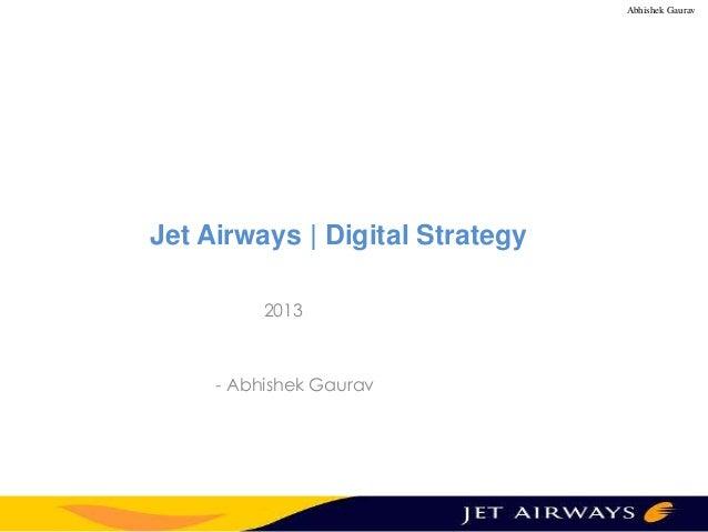 Abhishek Gaurav  Jet Airways | Digital Strategy 2013  - Abhishek Gaurav