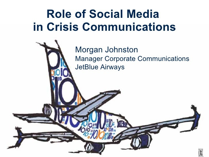 Role of Social Media  in Crisis Communications Morgan Johnston Manager Corporate Communications JetBlue Airways