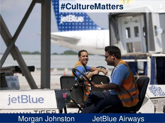 #CultureMattersMorgan Johnston   JetBlue Airways