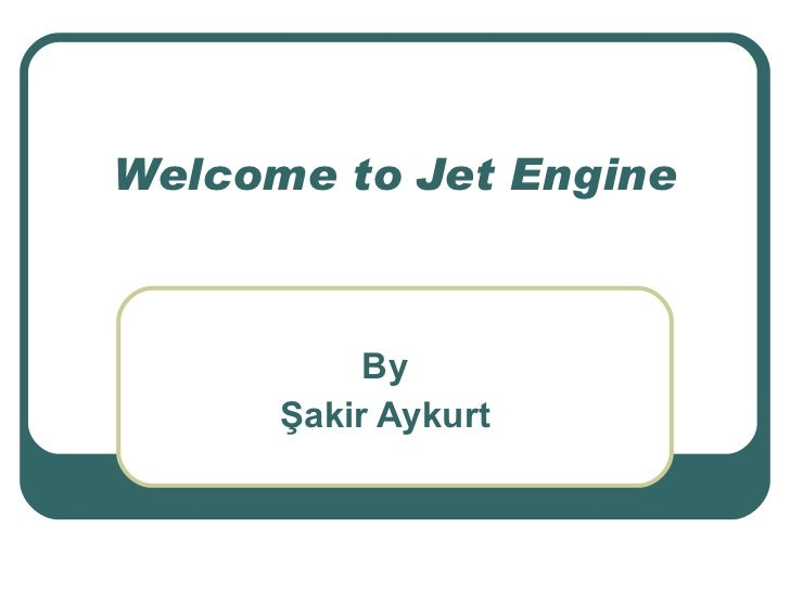 Welcome to Jet Engine By Şakir Aykurt