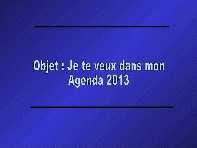 Je te veux dans mon agenda 2013 for Je te transmet