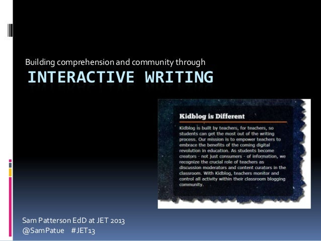 INTERACTIVE WRITING Building comprehension and community through Sam Patterson EdD at JET 2013 @SamPatue #JET13