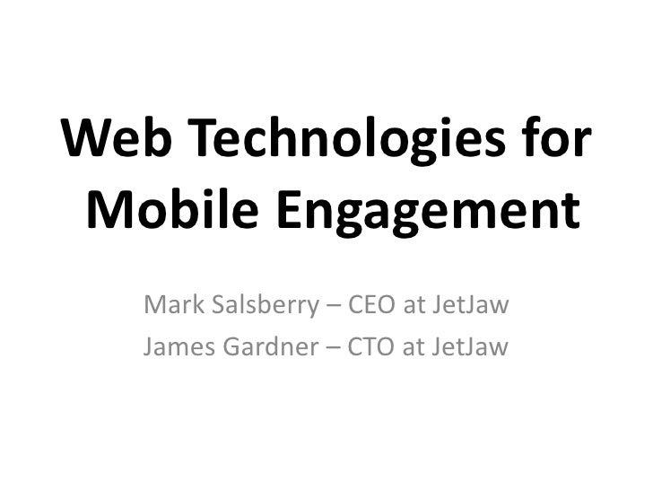 Web Technologies forMobile Engagement   Mark Salsberry – CEO at JetJaw   James Gardner – CTO at JetJaw