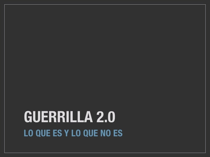 GUERRILLA 2.0 LO QUE ES Y LO QUE NO ES