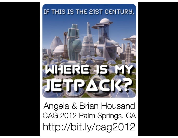 Where is my JETPACK? CAG 2012