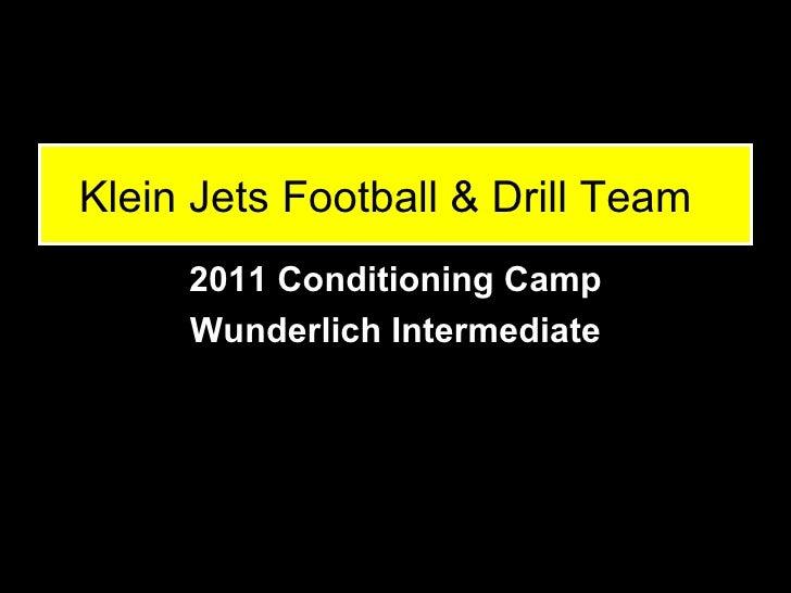 Klein Jets Football & Drill Team     2011 Conditioning Camp     Wunderlich Intermediate