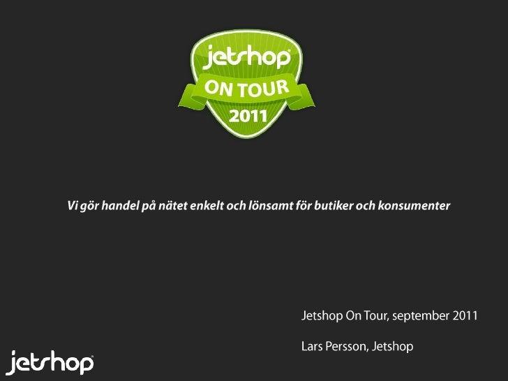 Vi gör handel på nätet enkelt och lönsamt för butiker och konsumenter<br />Jetshop On Tour, september 2011<br />Lars Perss...