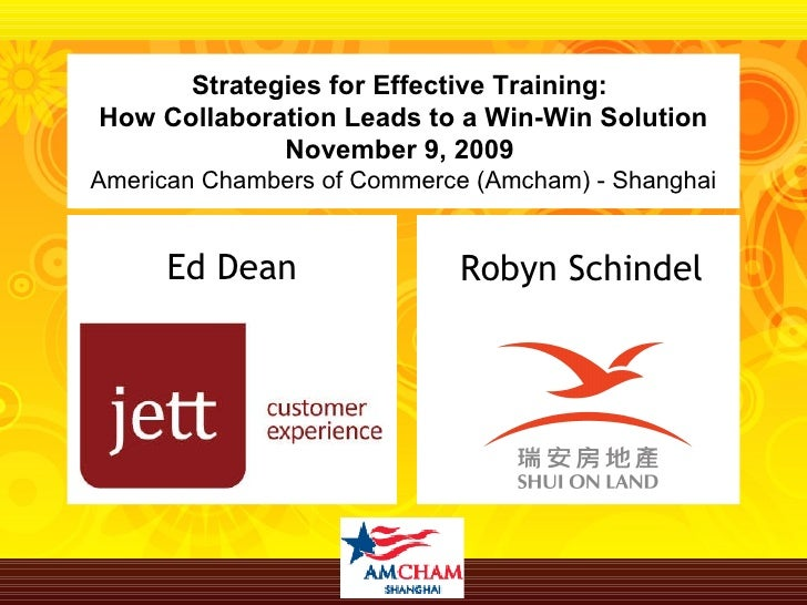 Ed Dean Robyn Schindel Strategies for Effective Training:  How Collaboration Leads to a Win-Win Solution November 9, 2009 ...