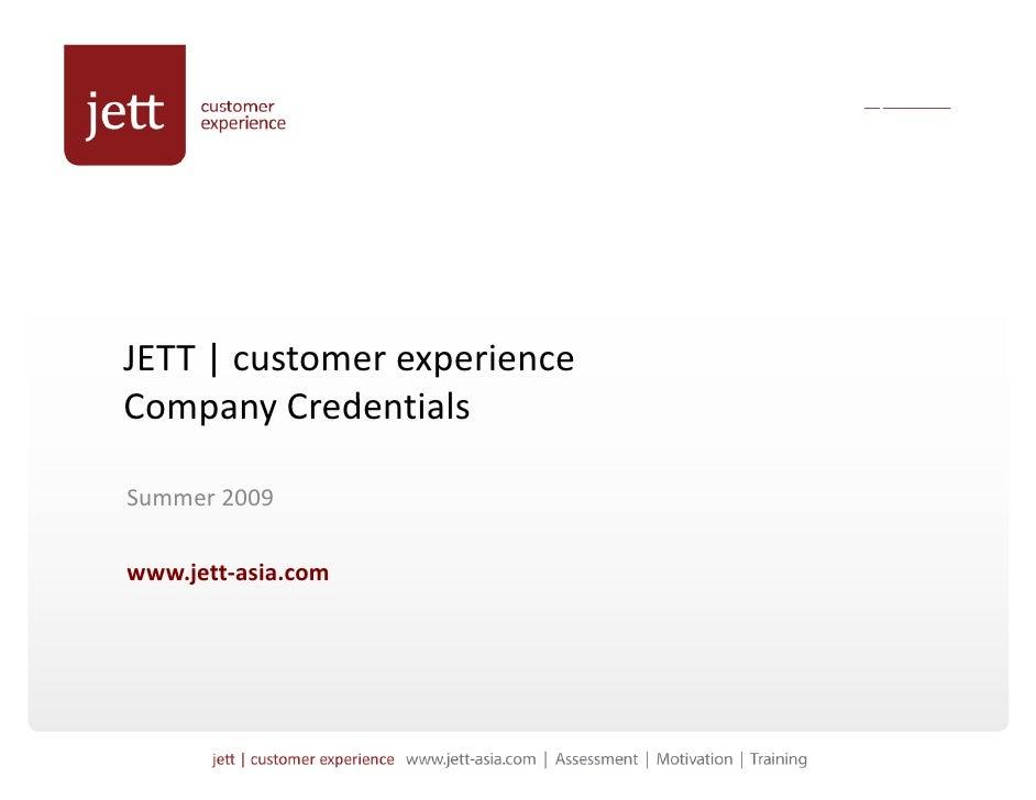 JETT|customerexperience CompanyCredentials C         C d ti l  Summer2009 Summer 2009  www.jett‐asia.com