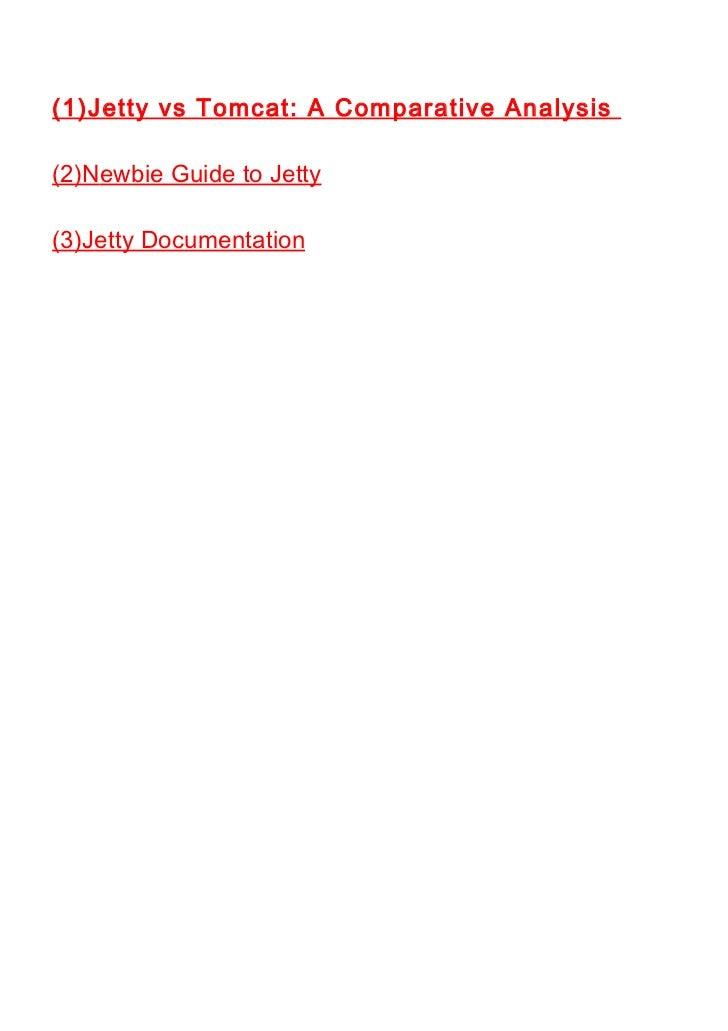 (1)Jetty vs Tomcat: A Comparative Analysis  (2)Newbie Guide to Jetty  (3)Jetty Documentation