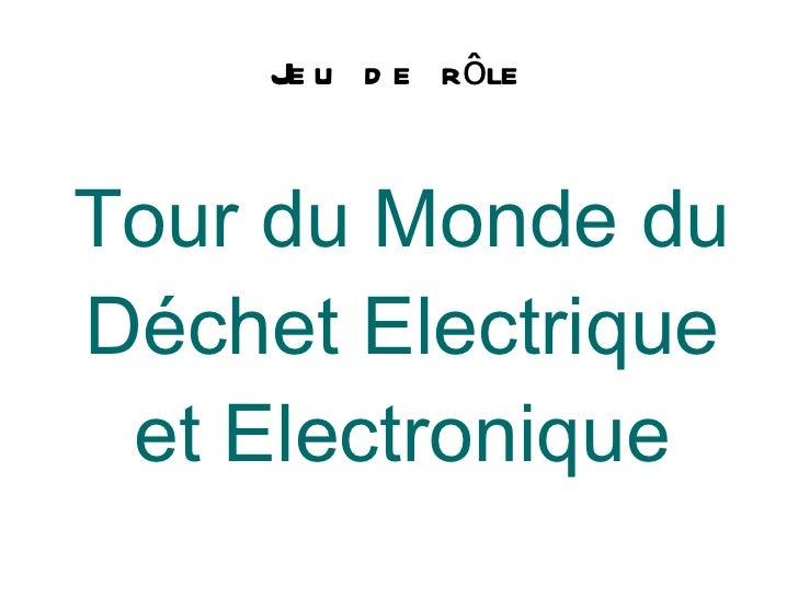 Jeu de rôle Tour du Monde du Déchet Electrique et Electronique