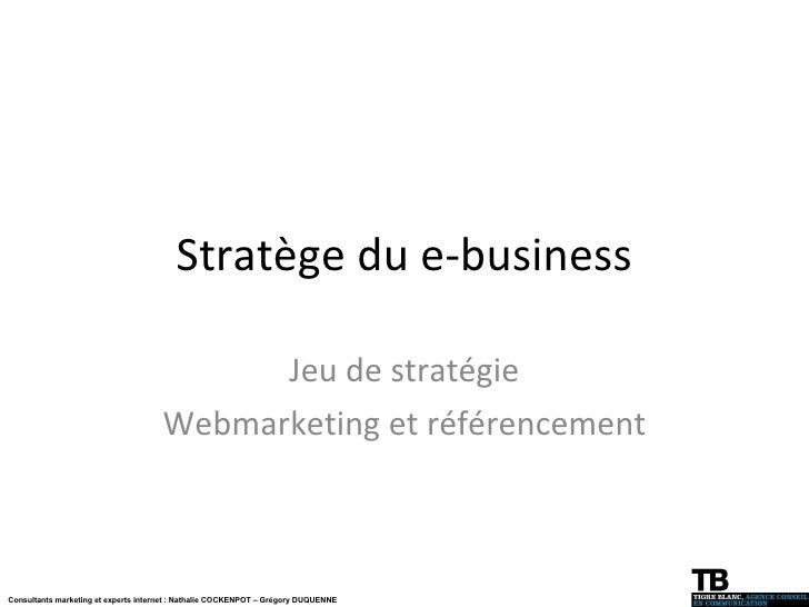 Stratège du e-business Jeu de stratégie Webmarketing et référencement Consultants marketing et experts internet : Nathalie...