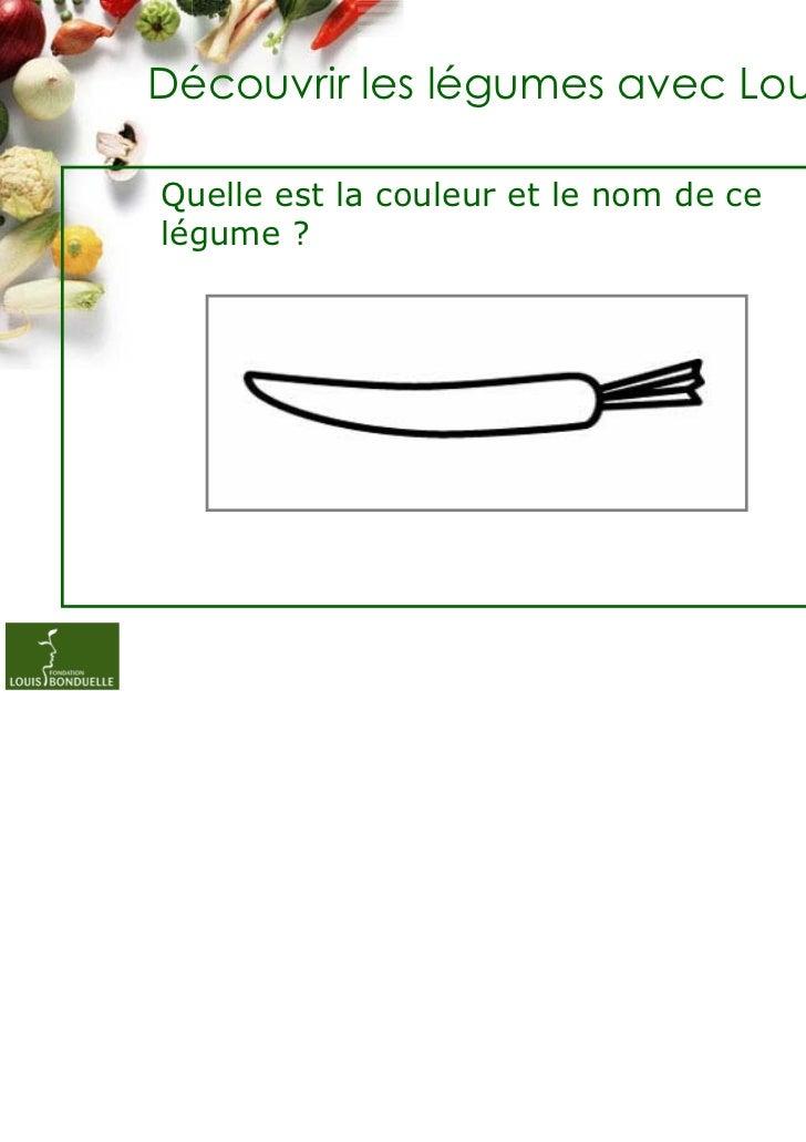 Découvrir les légumes avec LouisQuelle est la couleur et le nom de celégume ?                                        1