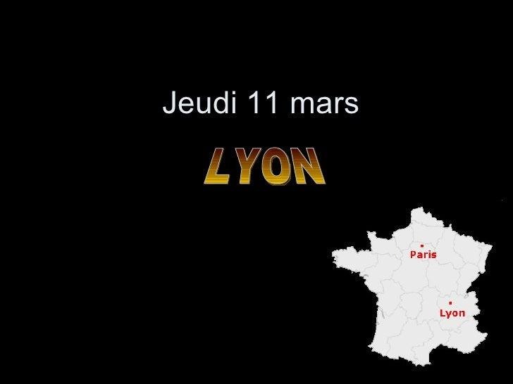 Jeudi 11 mars LYON