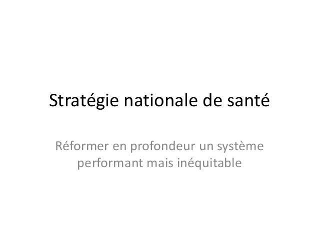 Stratégie nationale de santé Réformer en profondeur un système performant mais inéquitable