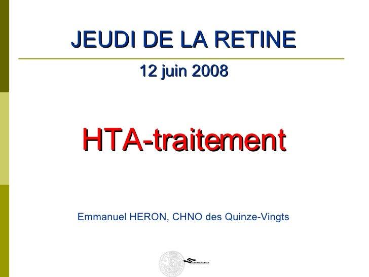 <ul><li>JEUDI DE LA RETINE </li></ul><ul><li>12 juin 2008 </li></ul><ul><li>HTA-traitement </li></ul><ul><li>Emmanuel HERO...