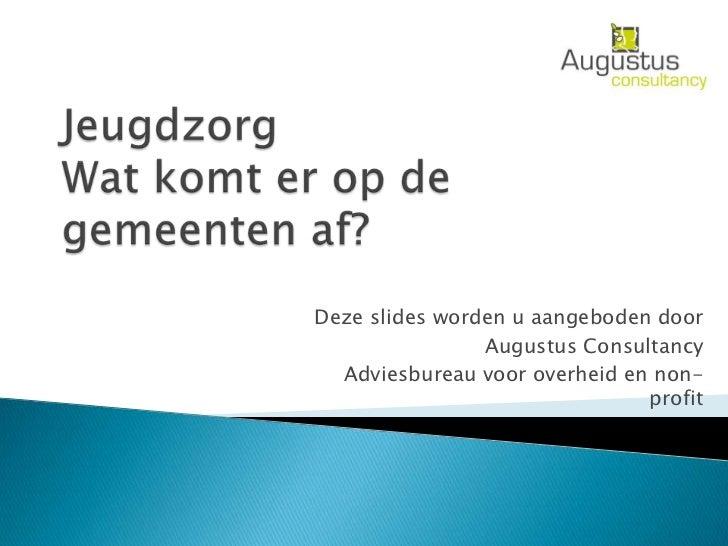 Deze slides worden u aangeboden door                Augustus Consultancy  Adviesbureau voor overheid en non-              ...