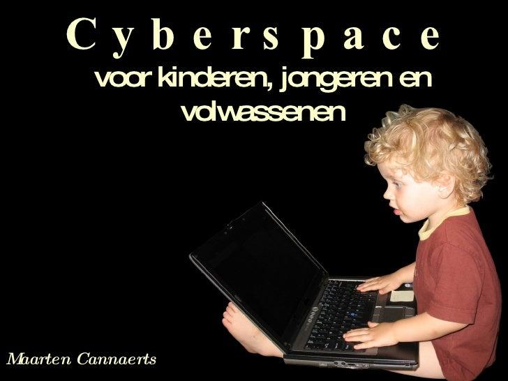 C y b e r s p a c e  voor kinderen, jongeren en volwassenen Maarten Cannaerts