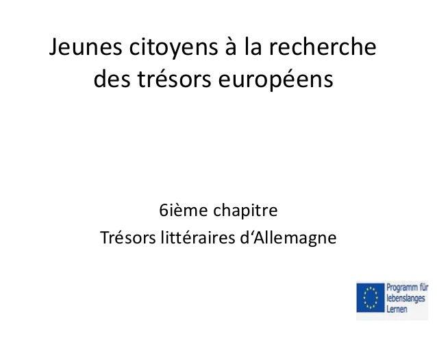 Jeunes citoyens à la recherche  des trésors européens  6ième chapitre  Trésors littéraires d'Allemagne
