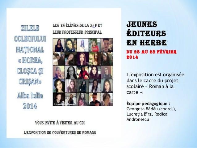 Jeunes éditeurs en herbe du 25 au 28 février 2014   L'exposition est organisée dans le cadre du projet scolaire «Roman à...