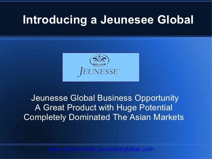 Introducing a Jeunesee Global Jeunesse Global Business Opportunity A Great Product with Huge Potential  Completely Dominat...