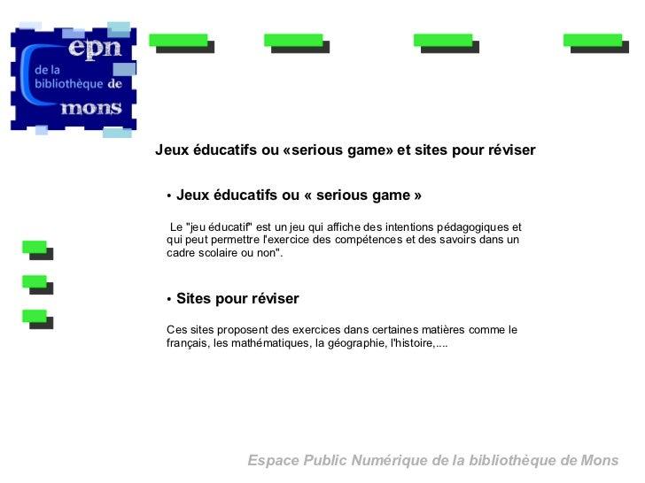 """Jeux éducatifs ou «serious game» et sites pour réviser ●   Jeux éducatifs ou «serious game»  Le """"jeu éducatif"""" est un je..."""