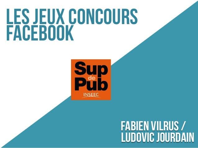 Les jeux concoursFacebook              Fabien Vilrus /              Ludovic Jourdain