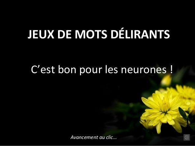 JEUX DE MOTS DÉLIRANTSAvancement au clic…C'est bon pour les neurones !