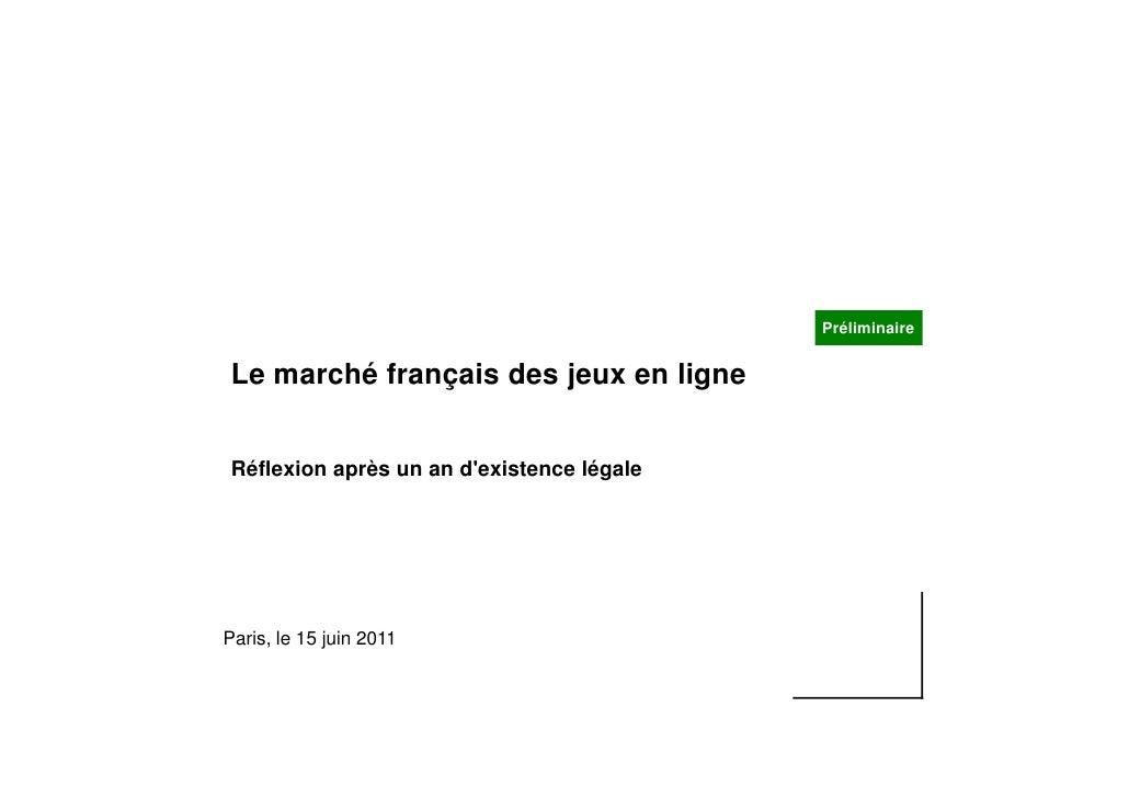 PréliminaireLe marché français des jeux en ligneRéflexion après un an dexistence légaleParis, le 15 juin 2011