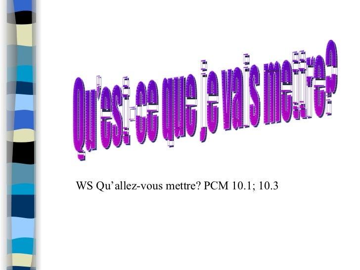 WS Qu'allez-vous mettre? PCM 10.1; 10.3 Qu'est-ce que je vais mettre?