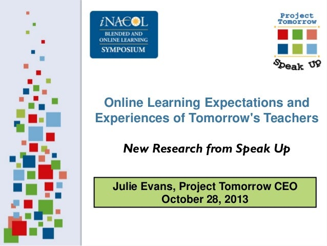 Online Learning Expectations and Experiences of Tomorrow's Teachers New Research from Speak Up Julie Evans, Project Tomorr...