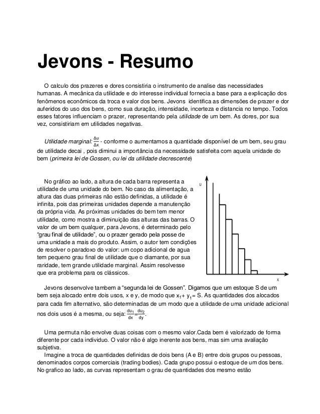 Jevons - Resumo   O calculo dos prazeres e dores consistiria o instrumento de analise das necessidadeshumanas. A mecânica ...