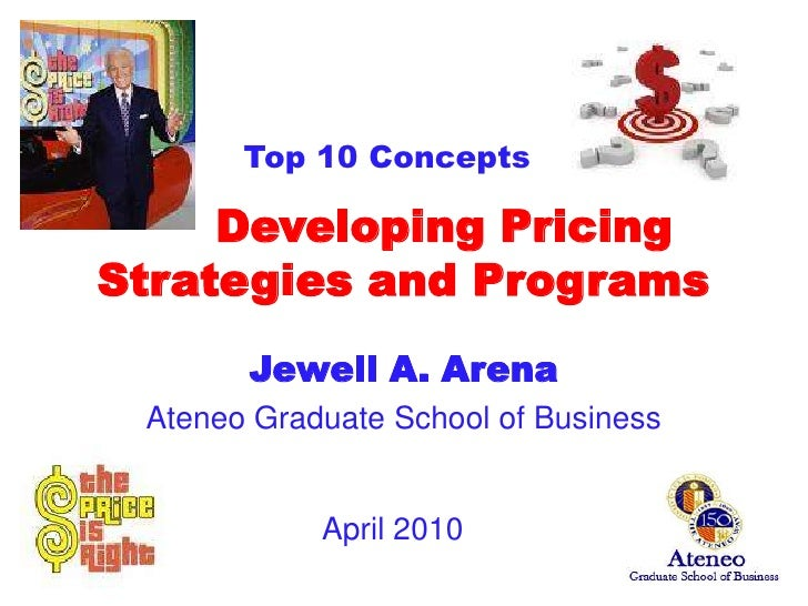 Developing Pricing Strategies and Programs<br />Jewell A. Arena<br />Ateneo Graduate School of Business<br />	Top 10 Conc...