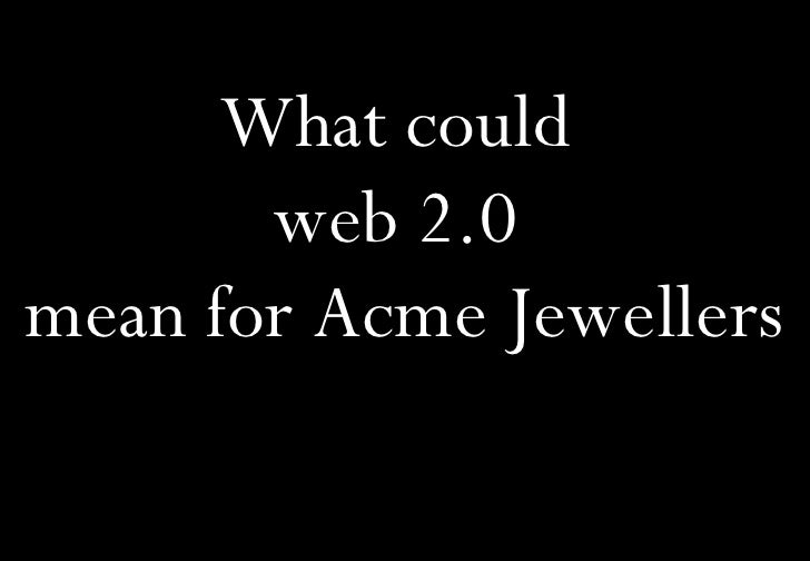 What could  web 2.0  mean for Acme Jewellers
