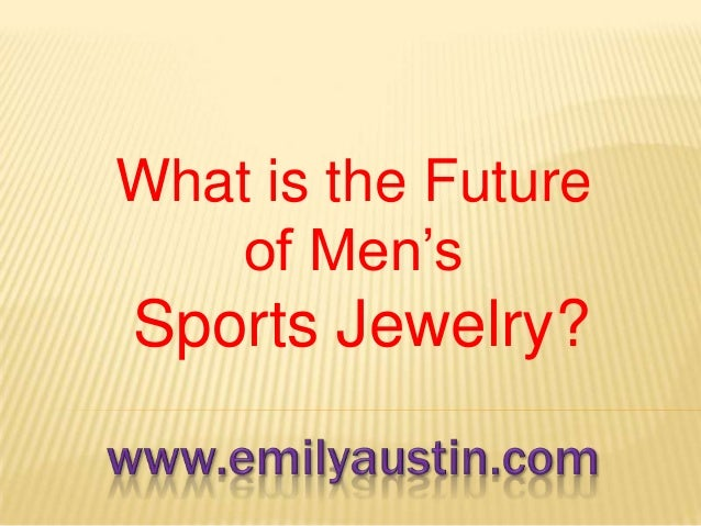 What is the future of mens sports jewelry?