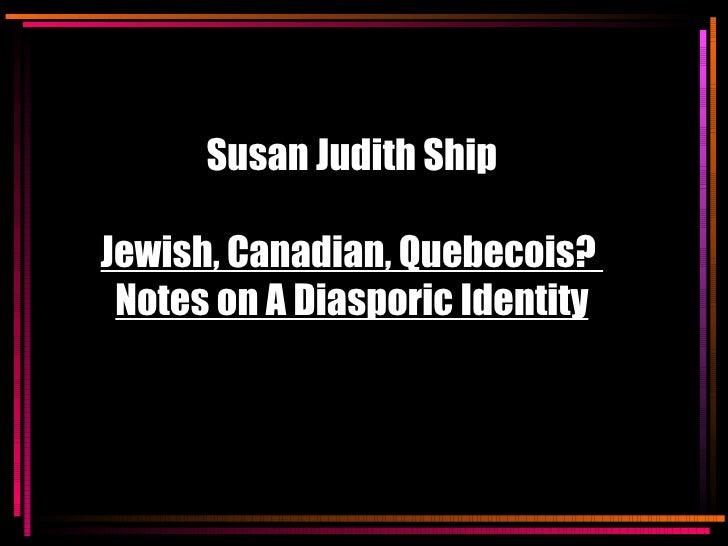 Susan Judith Ship Jewish, Canadian, Quebecois?  Notes on A Diasporic Identity