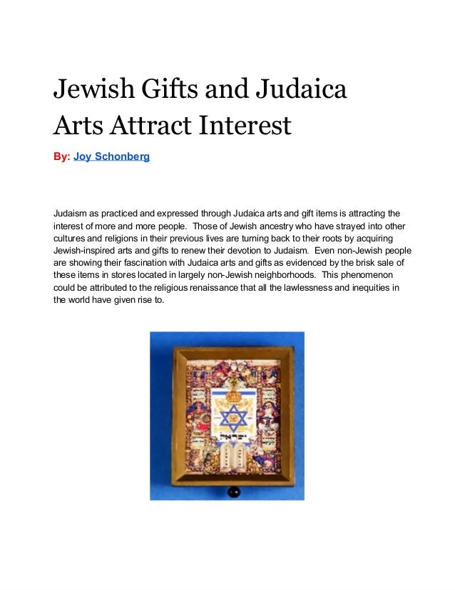Jewish Gifts and Judaica Arts Attract Interest By: Joy Schonberg Judaism as practiced and expressed through Judaica arts a...