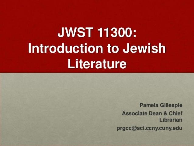 JWST 11300: Introduction to Jewish Literature Pamela Gillespie Associate Dean & Chief Librarian prgcc@sci.ccny.cuny.edu