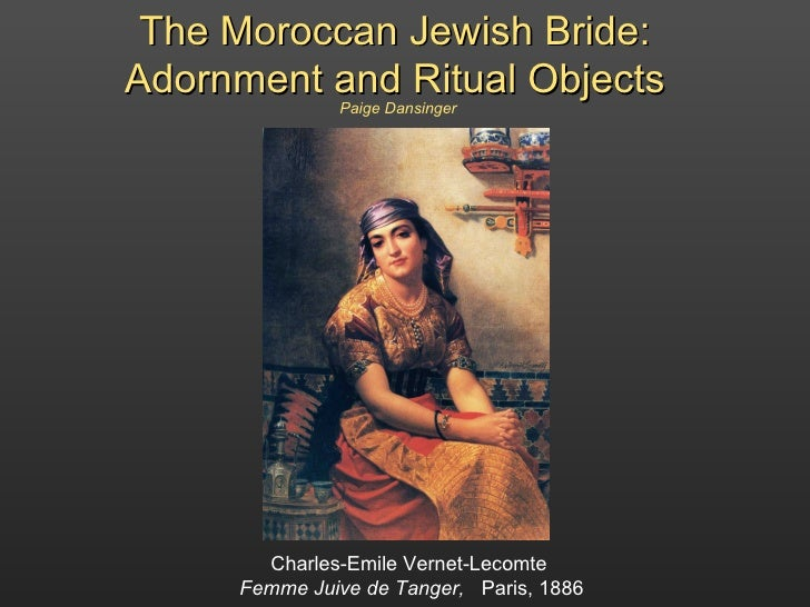 The Moroccan Jewish Bride: Adornment and Ritual Objects Charles-Emile Vernet-Lecomte  Femme Juive de Tanger,  Paris, 1886 ...